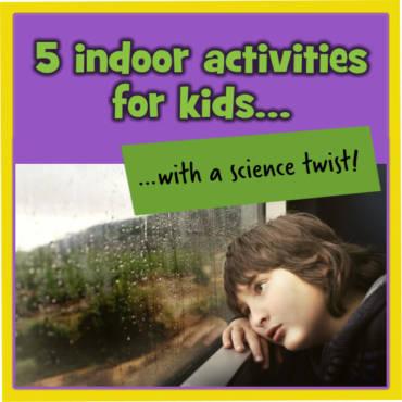 Indoor activities for kids, with a science twist!