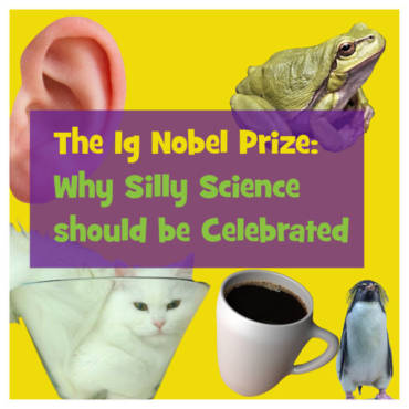 The Ig Nobel Prize: Why Silly Science Should be Celebrated
