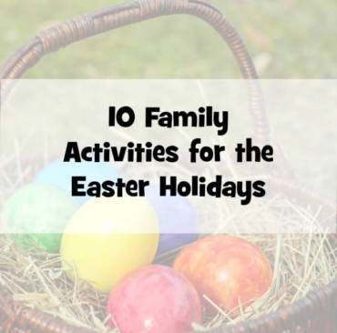 10 Family Activities for the Easter Holidays